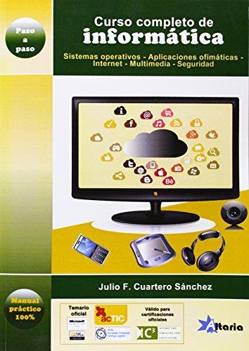 Curso completo de informática: sistemas operativos, aplicaciones ofimáticas, Internet, multimedia y seguridad
