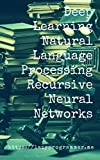Deep Learning: Natural Language Processing in Python with Recursive Neural Networks: Recursive Neural (Tensor) Networks in Theano (Deep Learning and Natural Processing Book 3) (English Edition)