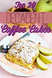 Decadent Coffee Cakes: Top 20 Coffee Cake Recipes (English Edition)
