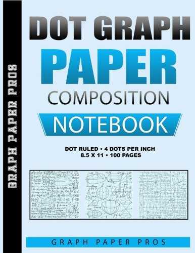 Dot Graph Paper: Quad Ruled / 4 Dots Per Inch / Blank Graphing Paper Notebook / Large 8.5 x 11 / Soft Cover Bound Composition Book