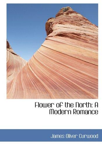 Flower of the North: A Modern Romance: A Modern Romance (Large Print Edition)