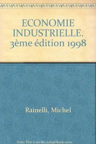 ECONOMIE INDUSTRIELLE. 3ème édition 1998