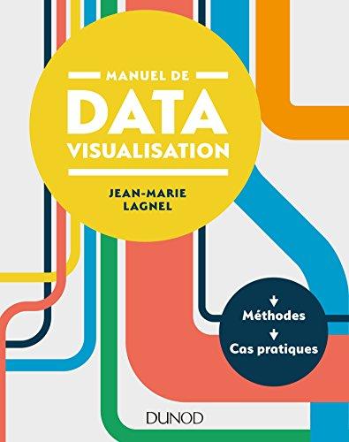 Manuel de datavisualisation - Méthodes - Cas pratiques par Jean-Marie Lagnel