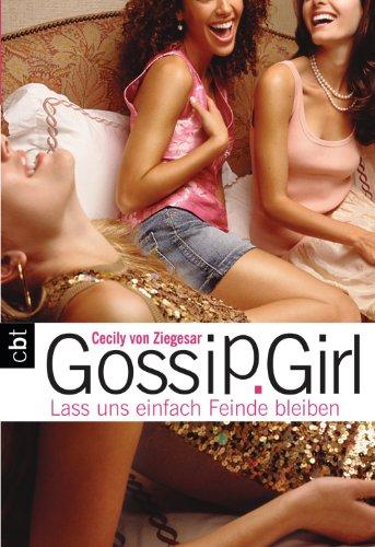 Gossip Girl 08. Lass uns einfach Feinde bleiben. [Kindle Edition]