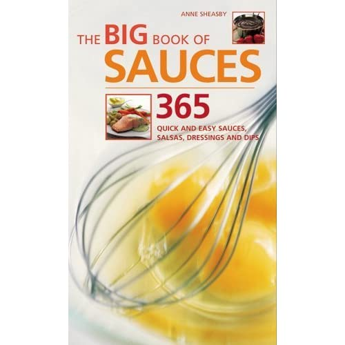 The Big Book of Sauces: 365 Quick and Easy Sauces, Salsas, Dressings and Dips by Anne Sheasby (2005-09-08)