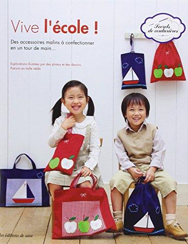 Vive l'école ! : Des accessoires malins à confectionner en un tour de main... par Editions de Saxe, Collectif