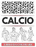 CALCIO Libro Da Colorare: I migliori giocatori di calcio del mondo - per bambini