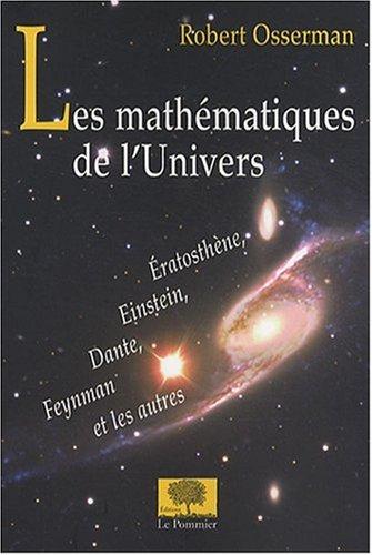 Les mathématiques de l'Univers : Eratosthène, Einstein, Dante, Feynmann et les autres