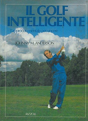 Il golf intelligente. L'approccio mentale per vincere.