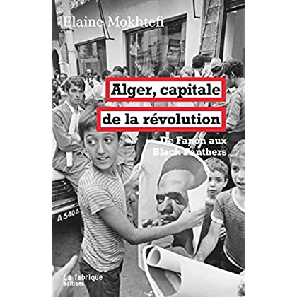 Alger, capitale de la révolution: De Fanon aux Black Panthers