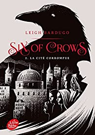 Book's Cover ofSix of Crows tome 2 : La Cité corrompue