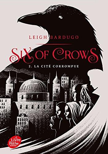 Six of Crows - Tome 2: La cité corrompue par Leigh Bardugo
