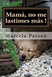 Mamá, no me lastimes más!: Historia de Vida en Recuperación (Historias de Vidas en Recuperación nº 2)