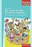 Praxis Pädagogik: Wie Kinder die Welt der Wörter entdecken: Praxisanregungen für den Schriftspracherwerb