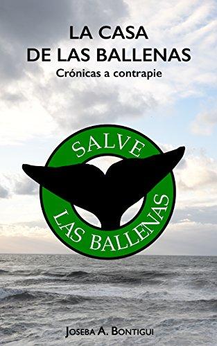 La casa de las ballenas (Crónicas a contra pie nº 2) (Spanish Edition)