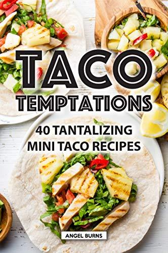 Taco Temptations: 40 Tantalizing Mini Taco Recipes (English Edition)