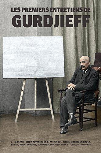 Les Premiers Entretiens de Gurdjieff 1914-1931: A Moscou, Saint-Petersbourg, Essentuki, Tiflis, Constantinople, Berlin, Paris, Londres, Fontainebleau, New York Et Chicago
