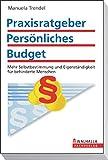 Praxisratgeber Persönliches Budget: Mehr Selbstbestimmung für behinderte Menschen; Walhalla Rechtshilfen