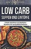 Low Carb Suppen und Eintöpfe: Einfach abnehmen mit köstlichen Rezepten mit wenig Kohlenhydraten. (Abnehmen mit Low Carb, Low Carb Vegan, Low Carb Low Carb Kochbuch, Low Carb Backbuch,)