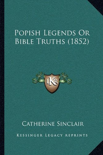 Popish Legends or Bible Truths (1852)