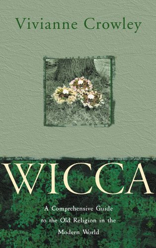 Wicca: The Old Religion in the New Age: A Comprehensive Guide to the Old Religion in the Modern World