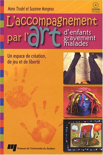 L'accompagnement par l'art d'enfants gravement malades (1Cédérom) par Mona Trudel