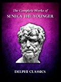 Complete Works of Seneca (Illustrated) (English Edition)