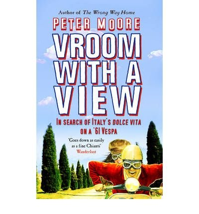 [(Vroom with a View: In Search of Italy's Dolce Vita on a '61 Vespa)] [ By (author) Peter Moore ] [May, 2005]