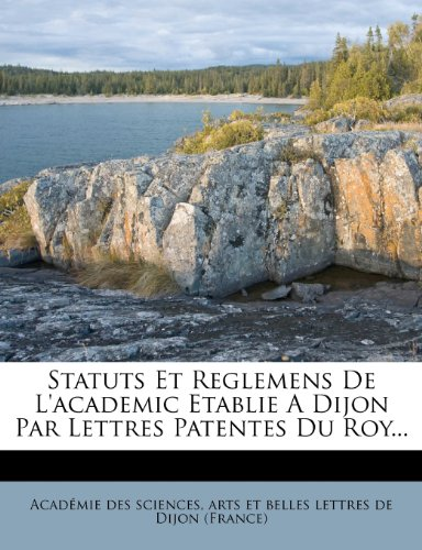 Statuts Et Reglemens de L'Academic Etablie a Dijon Par Lettres Patentes Du Roy... (Patent Belle)