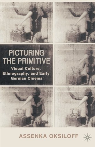 Picturing the Primitive: Visual Culture, Ethnography, and Early German Cinema
