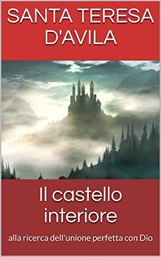Il castello interiore: alla ricerca dell'unione perfetta con Dio