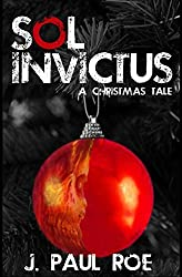 Sol Invictus: A Christmas Tale by J. Paul Roe (2014-01-15)