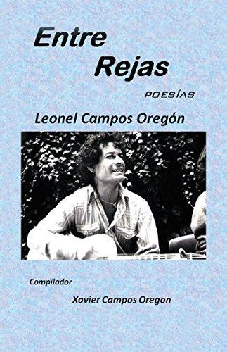 Entre Rejas: Poesías Y Remembranzas por Leonel Campos Oregón