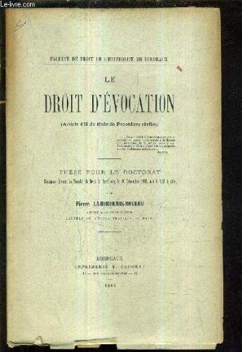 LE DROIT D'EVOCATION (ARTICLE 473 DU CODE DE PROCEDURE CIVILE) - THESE POUR LE DOCTORAT SOUTENUE DEVANT LA FACULTE DE DROIT DE BORDEAUX LE 16 DECEMBRE 1903 A 4H 1/2 DU SOIR.