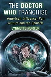 The Doctor Who Franchise: American Influence, Fan Culture and the Spinoffs by Lynnette Porter (2012-09-04)