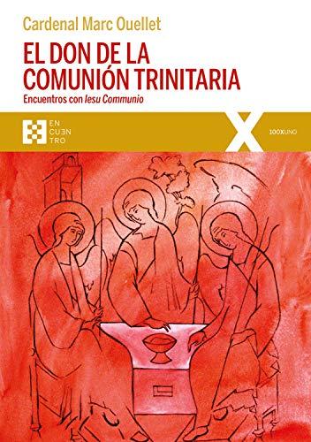 El don de la comunión trinitaria: Encuentros con Iesu Communio (100XUNO nº 39)