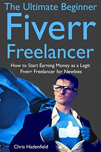 The Ultimate Beginner Fiverr Freelancer: How to Start Earning Money as a Legit Fiverr Freelancer for Newbies