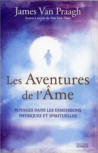 Les aventures de l'me : Voyages dans les dimensions physiques et spirituelles