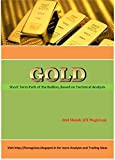GOLD: Short Term Path of the Bullion, Based on Technical Analysis (English Edition)...