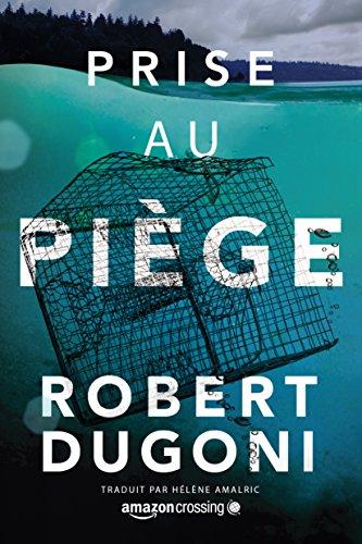 Prise au piège (Les enquêtes de Tracy Crosswhite t. 4) - Robert Dugoni (2018)