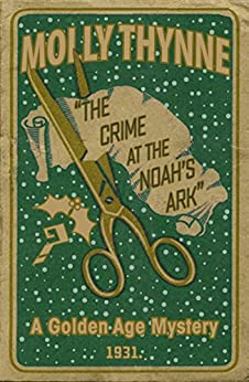 The Crime at the 'Noah's Ark': A Golden Age Mystery (English Edition) de [Thynne, Molly]