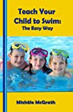 Teach your Child to Swim: The Easy Way (Swimming Book 2)