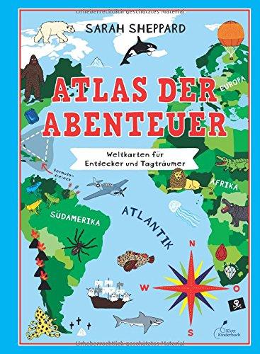 Atlas der Abenteuer: Weltkarten für Entdecker und Tagträumer