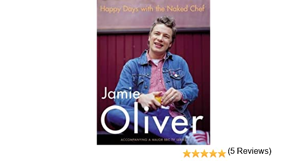 Happy Days with the Naked Chef: Amazon.de: Jamie Oliver ... | {Kochshow jamie oliver 58}