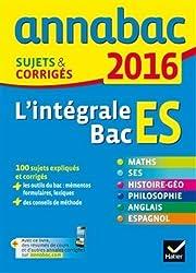 Annales Annabac 2016 L'intégrale Bac ES: sujets et corrigés en maths, SES, histoire-géographie, philosophie et langues