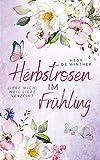 Herbstrosen im Frühling: Liebe mich, weil Liebe verzeiht (Genussfaktor Liebe Reihe 4)
