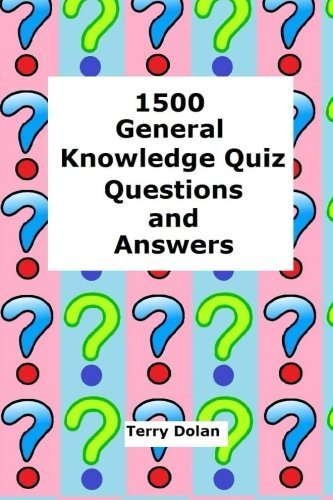 1500 General Knowledge Quiz Questions and Answers by Terry Dolan (2015-02-14)
