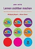 Lernen sichtbar machen: Überarbeitete deutschsprachige Ausgabe von 34;Visible Learning34;: Überarbeitete deutschsprachige Ausgabe von 34;Visible Learning34;