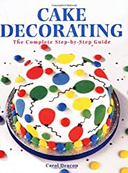 CAKE DECORATING THE COMPLETE STEP-BY-STEP GUIDE BY (DEACON, CAROL) PAPERBACK