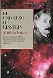 El universo de Einstein : cómo la visión de Albert Einstein transformó nuestra comprensión del espacio y el tiempo